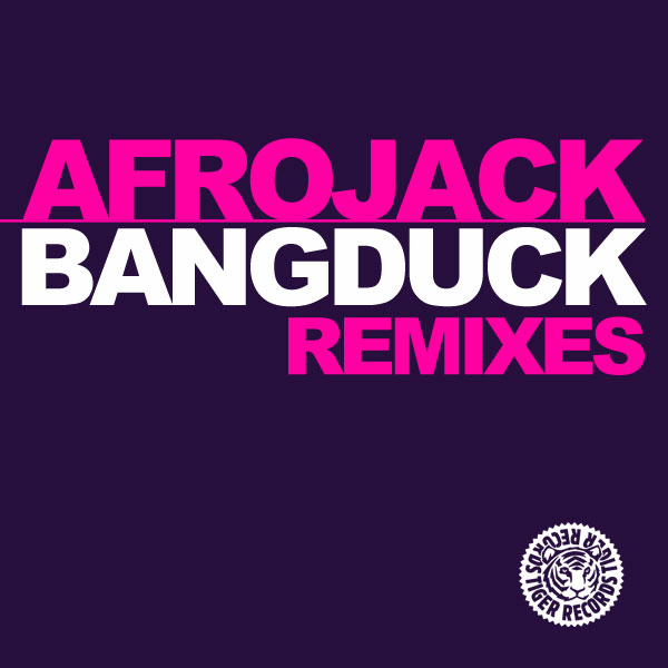 AFROJACK - Bangduck 2011 (Tiger/Kontor/Kontor New Media)