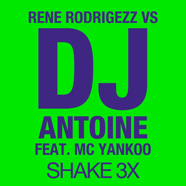 RENE RODRIGEZZ VS. DJ ANTOINE FEAT. MC YANKOO - Shake 3x (Houseworks/Kontor/Kontor New Media)
