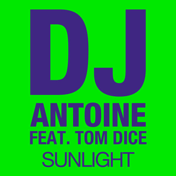 DJ ANTOINE FEAT. TOM DICE - Sunlight (Houseworks/Global Productions/Kontor/Kontor New Media)