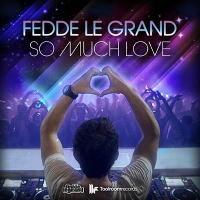 FEDDE LE GRAND - So Much Love (Toolroom/Zeitgeist/Universal/UV)
