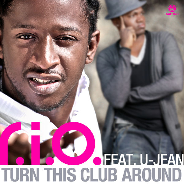 R.I.O. FEAT. U-JEAN - Turn This Club Around (Zooland/Kontor/Kontor New Media)