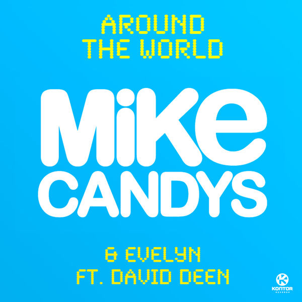 MIKE CANDYS & EVELYN FEAT. DAVID DEEN - Around The World (Kontor/Kontor New Media)