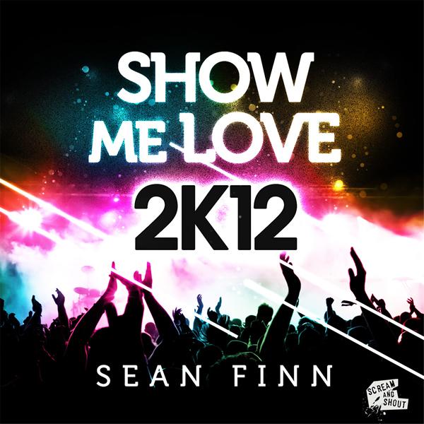 SEAN FINN - Show Me Love 2K12 (Scream & Shout/Kontor New Media)