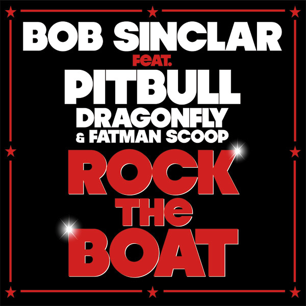 BOB SINCLAR FEAT. PITBULL, DRAGONFLY & FATMAN SCOOP - Rock The Boat (Ministry Of Sound/Zebralution)