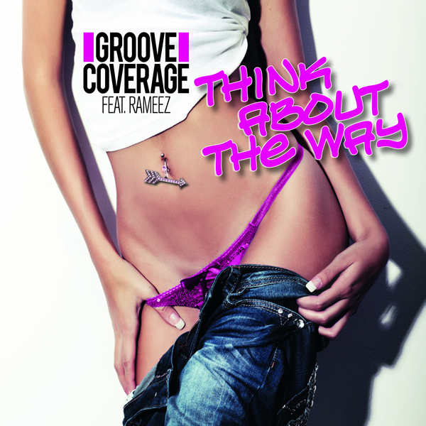 GROOVE COVERAGE FEAT. RAMEEZ - Think About The Way (Suprime/Columbia Dance/Sony)