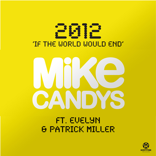 MIKE CANDYS FEAT. EVELYN & PATRICK MILLER - 2012 (If The World Would End) (Kontor/Kontor New Media)