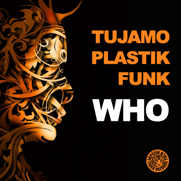 TUJAMO & PLASTIK FUNK - Who (Tiger/Kontor/Kontor New Media)