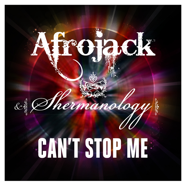 AFROJACK FEAT. SHERMANOLOGY - Can't Stop Me (Spinnin/Zeitgeist/Universal/UV)