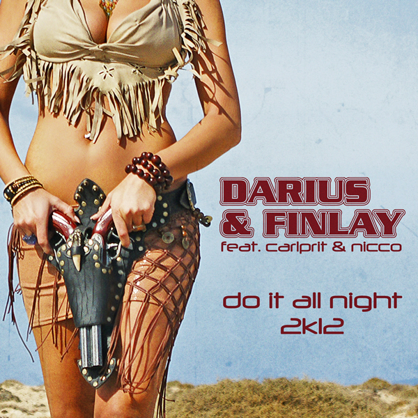 DARIUS & FINLAY FEAT. CARLPRIT & NICCO - Do It All Night 2K12 (Trak/Sony)