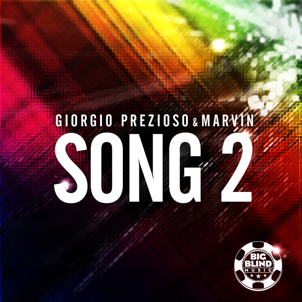 GIORGIO PREZIOSO & MARVIN - Song 2 (Big Blind/Planet Punk/Kontor New Media)
