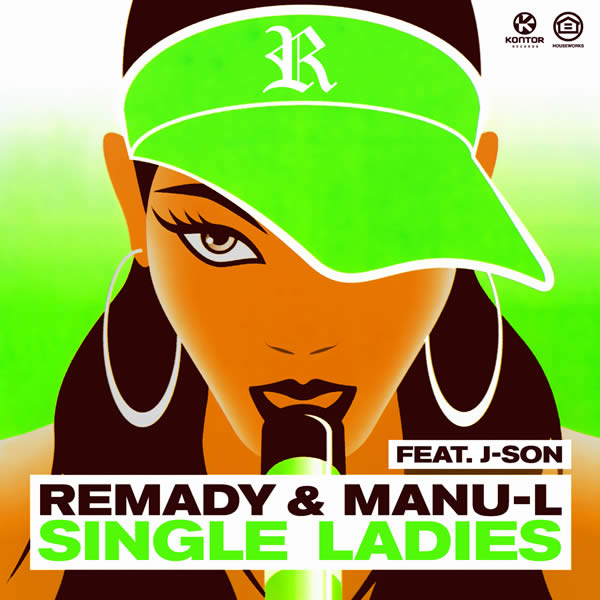 REMADY & MANU-L FEAT. J-SON - Single Ladies (Houseworks/Global Productions/Kontor/Kontor New Media)
