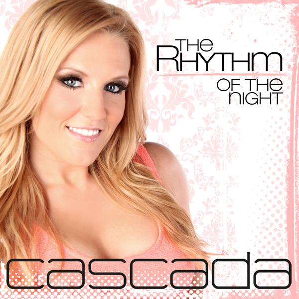 CASCADA - The Rhythm Of The Night (Zeitgeist/Universal/UV)