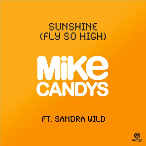 MIKE CANDYS FEAT. SANDRA WILD - Sunshine (Fly So High) (Kontor/Kontor New Media)