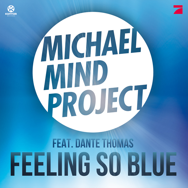 MICHAEL MIND PROJECT FEAT. DANTE THOMAS - Feeling So Blue (Kontor/Kontor New Media)