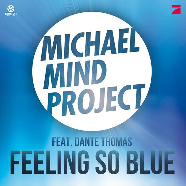 MICHAEL MIND PROJECT FEAT. DANTE THOMAS - Feeling So Blue (Kontor/Kontor New Media)