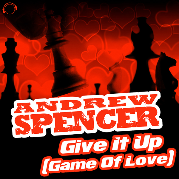 ANDREW SPENCER - Give It Up (Game Of Love) (Mental Madness/Kontor New Media)