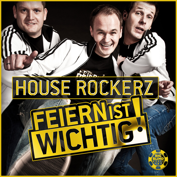HOUSE ROCKERZ - Feiern Ist Wichtig (Big Blind/Planet Punk/Kontor New Media)