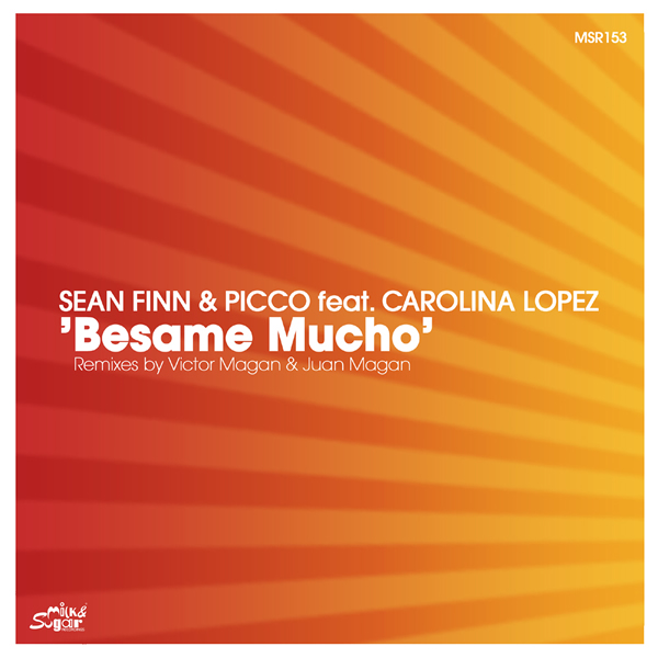 SEAN FINN & PICCO FEAT. CAROLINA LOPEZ - Besame Mucho (Milk & Sugar/Kontor New Media)