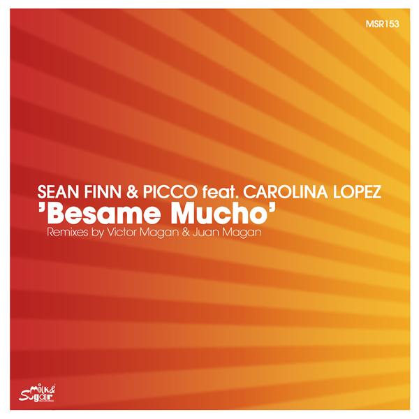 SEAN FINN & PICCO FEAT. CAROLINA LOPEZ - Besame Mucho (Milk & Sugar/Kontor New Media)