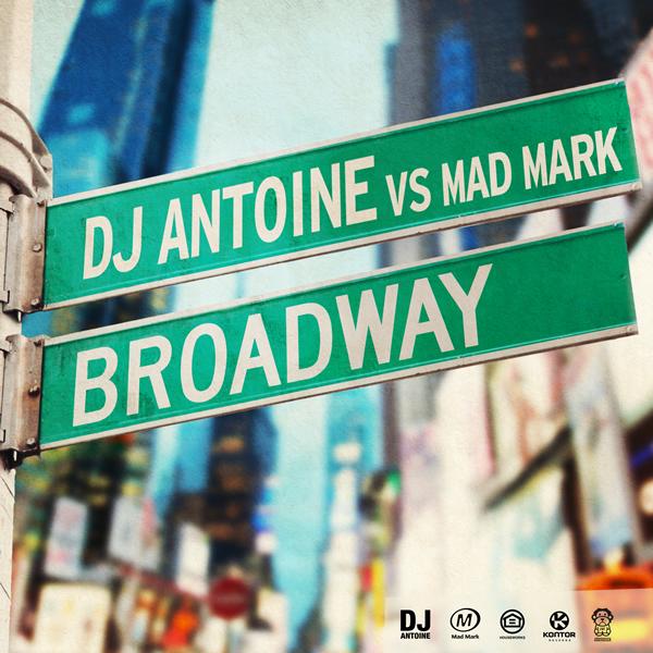 DJ ANTOINE VS. MAD MARK - Broadway (Houseworks/Global Productions/Kontor/Kontor New Media)