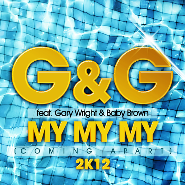 G&G FEAT. GARY WRIGHT & BABY BROWN - My My My (Coming Apart) 2K12 (Planet Punk/Kontor/Kontor New Media)