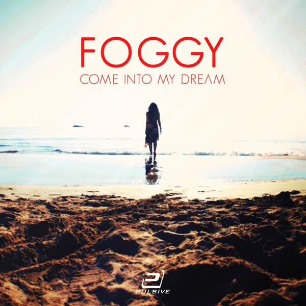 FOGGY - Come Into My Dream (Pulsive/Pulsive Media/KNM)