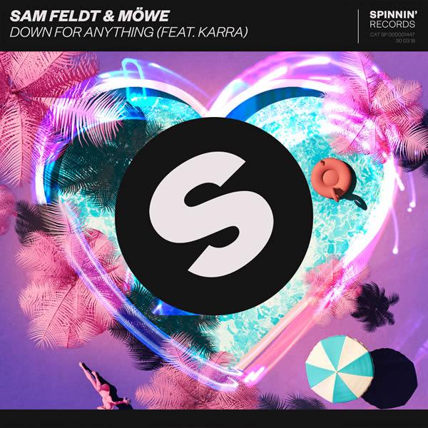 SAM FELDT & MÖWE FEAT. KARRA - Down For Anything (Spinnin/Warner)