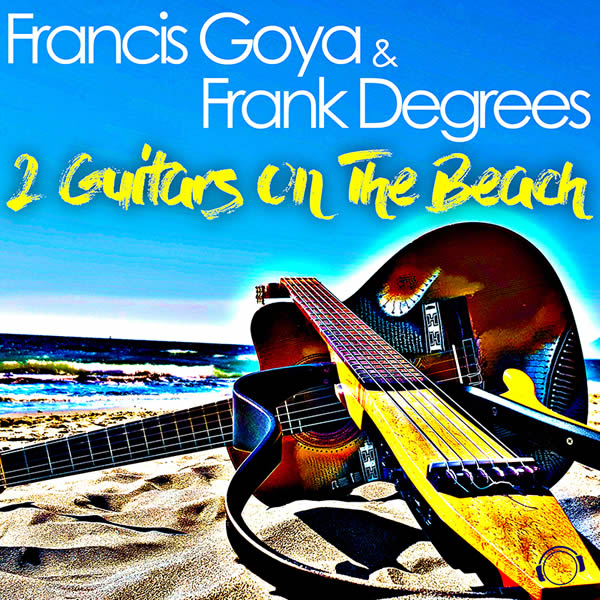 FRANCIS GOYA & FRANK DEGREES - 2 Guitars On The Beach (Mental Madness/KNM)