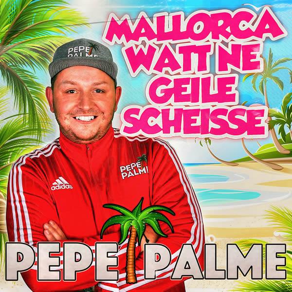 PEPE PALME - Mallorca Wat Ne Geile Scheisse (Fiesta/KNM)