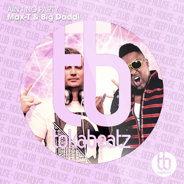 MAX-T & BIG DADDI - Ain't No Party (Toka Beatz/Believe)
