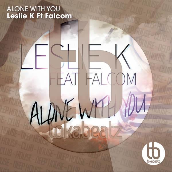 LESLIE K FEAT. FALCOM - Alone With You (Toka Beatz/Believe)