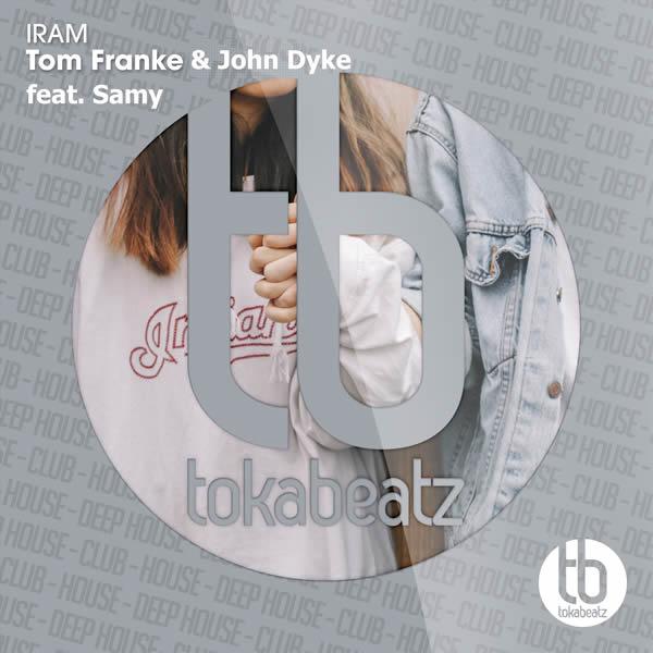 TOM FRANKE & JOHN DYKE FEAT. SAMY - Iram (Toka Beatz/Believe)