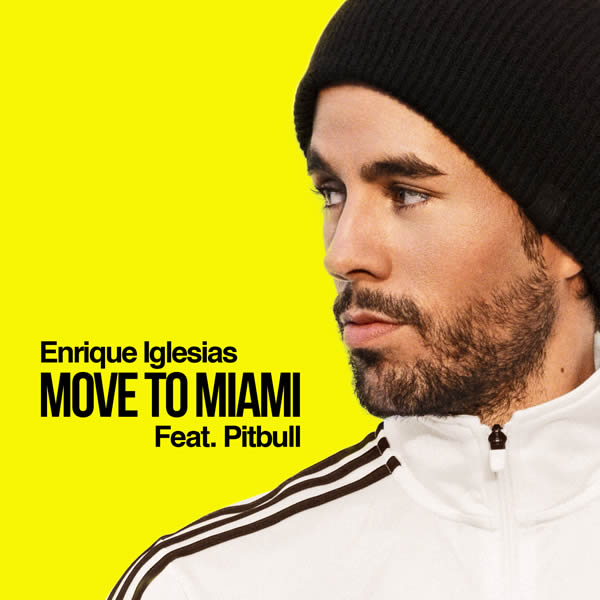 ENRIQUE IGLESIAS FEAT. PITBULL - Move To Miami	 (RCA/Sony)