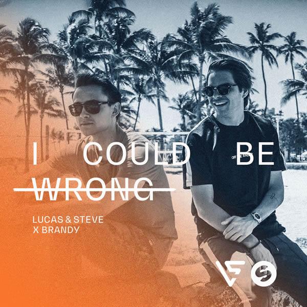 LUCAS & STEVE X BRANDY - I Could Be Wrong (Spinnin/Warner)