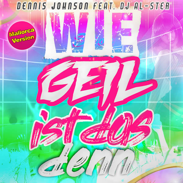 DENNIS JOHNSON FEAT. DJ AL-STER - Wie Geil Ist Das Denn (Mallorca Version) (La Ola/KNM)