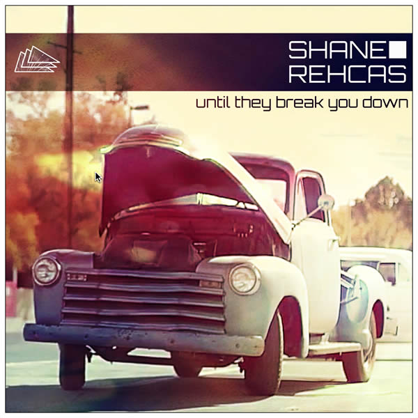 SHANE REHCAS - Until They Break You Down (Trinity/A45/KNM)