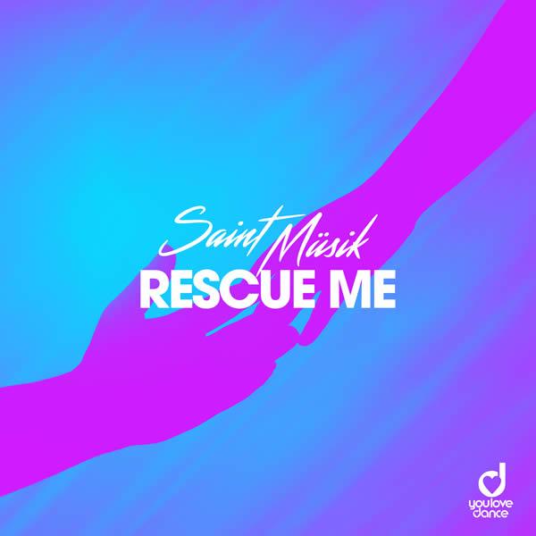 SAINT MÜSIK - Rescue Me (You Love Dance/Planet Punk/KNM)