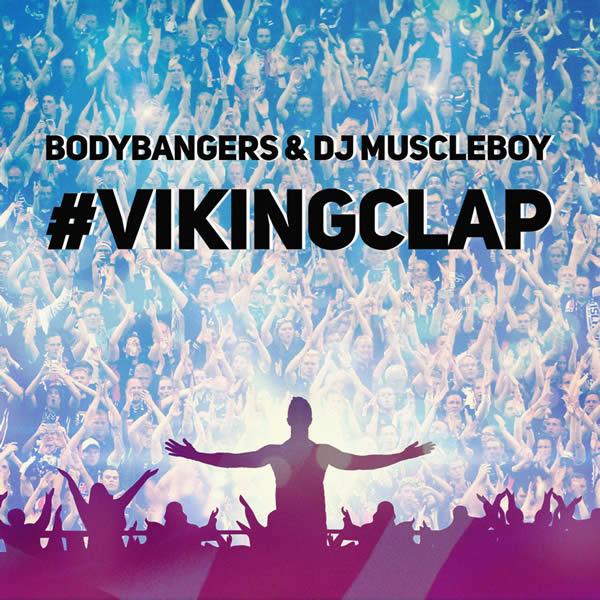BODYBANGERS & DJ MUSCLEBOY - #Vikingclap (Nitron/Sony)