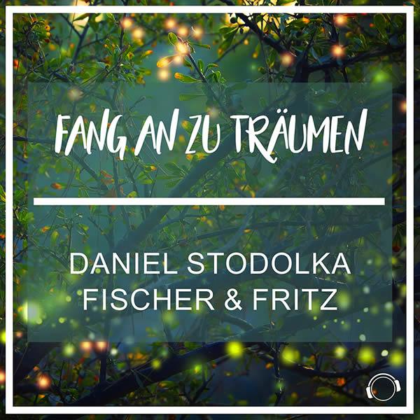 DANIEL STODOLKA X FISCHER & FRITZ - Fang An Zu Träumen (Mental Madness/KNM)