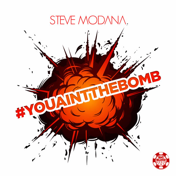 STEVE MODANA - #Youaintthebomb (Big Blind/Planet Punk/KNM)