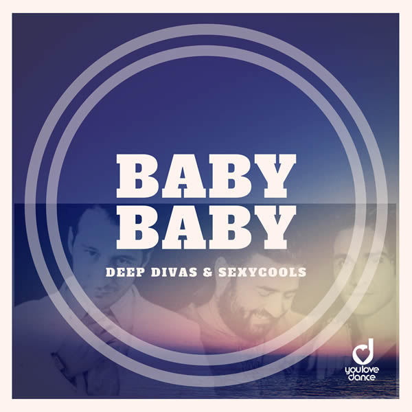 DEEP DIVAS & SEXYCOOLS - Baby Baby (You Love Dance/Planet Punk/KNM)