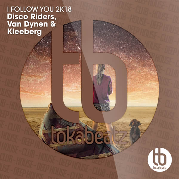 DISCO RIDERS, VAN DYNEN & KLEEBERG - I Follow You 2K18 (Toka Beatz/Believe)