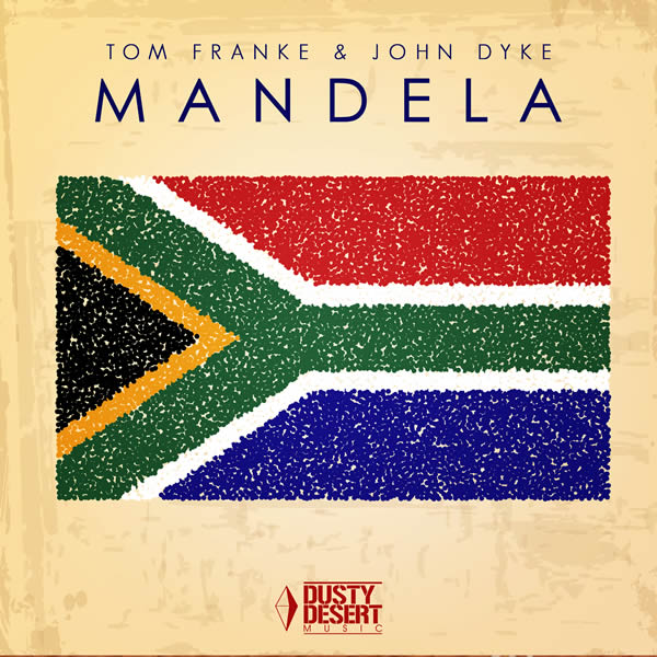 TOM FRANKE & JOHN DYKE - Mandela (Dusty Desert/Planet Punk/KNM)