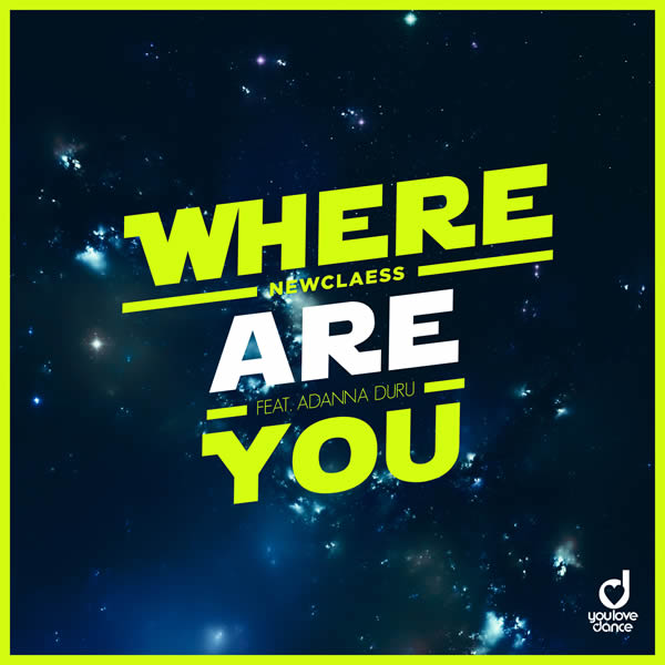 NEWCLAESS FEAT. ADANNA DURU - Where Are You (You Love Dance/Planet Punk/KNM)