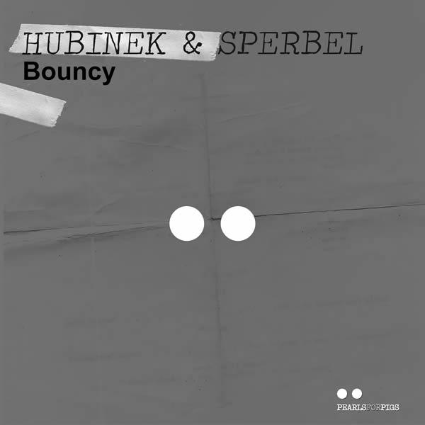 HUBINEK & SPERBEL - Bouncy (Pearls For Pigs/KNM)