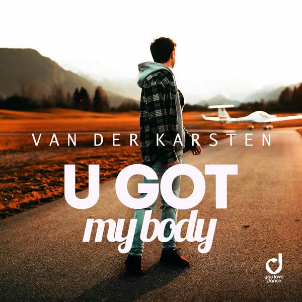 VAN DER KARSTEN - U Got My Body (You Love Dance/Planet Punk/KNM)