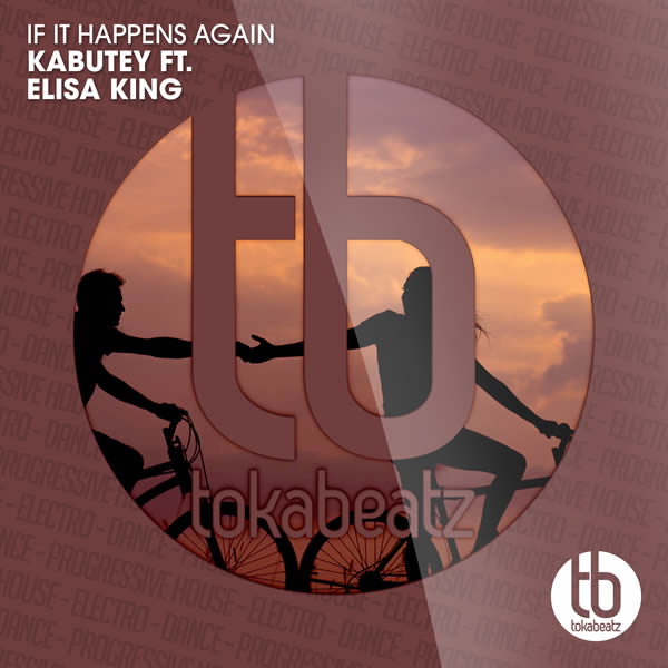 KABUTEY FEAT. ELISA KING - If It Happens Again (Toka Beatz/Believe)