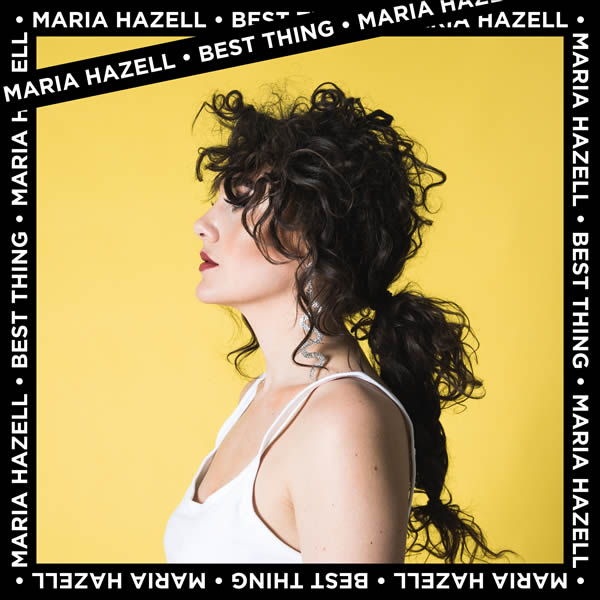 MARIA HAZELL - Best Thing (TEN Music Group/Sony)