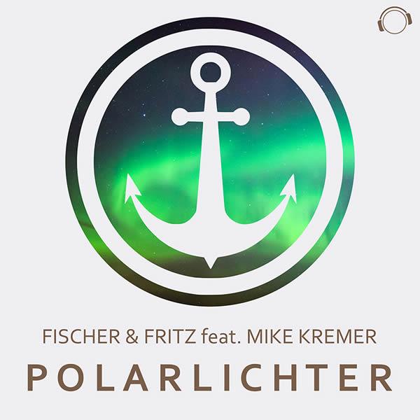 FISCHER & FRITZ FEAT. MIKE KREMER - Polarlichter (Mental Madness/KNM)