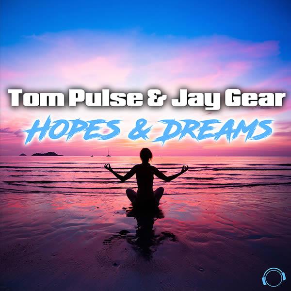 TOM PULSE & JAY GEAR - Hopes & Dreams (Mental Madness/KNM)